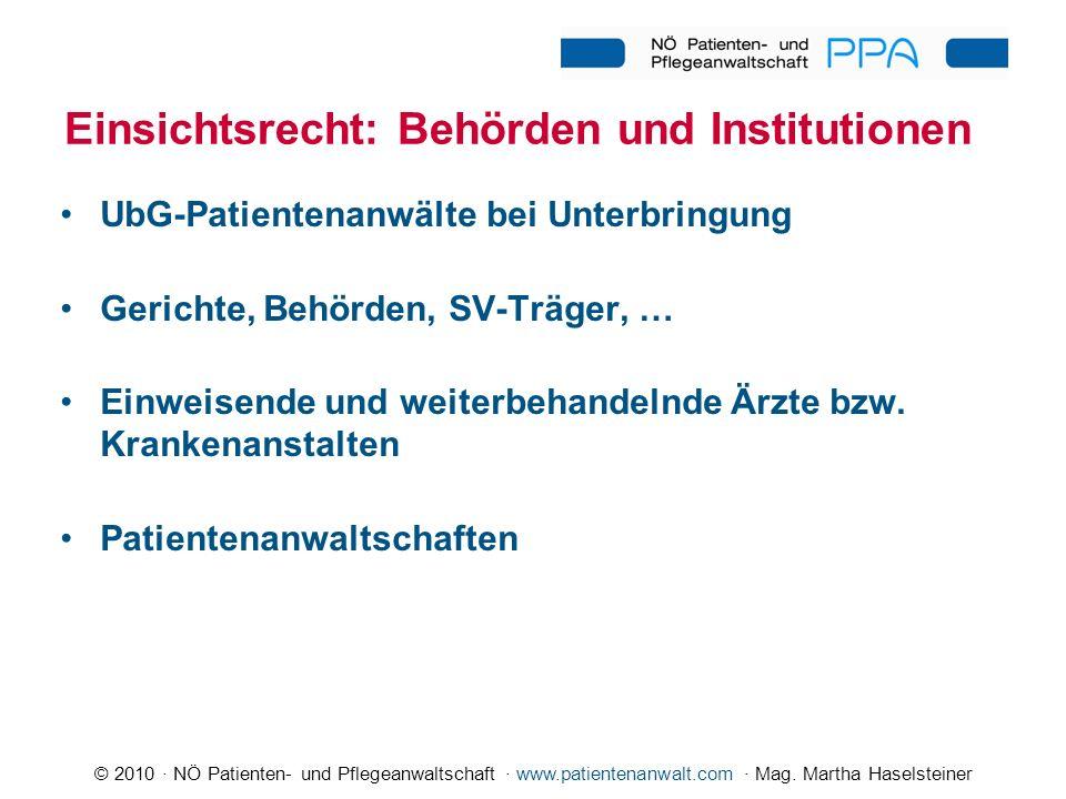 © 2010 · NÖ Patienten- und Pflegeanwaltschaft · www.patientenanwalt.com · Mag. Martha Haselsteiner UbG-Patientenanwälte bei Unterbringung Gerichte, Be