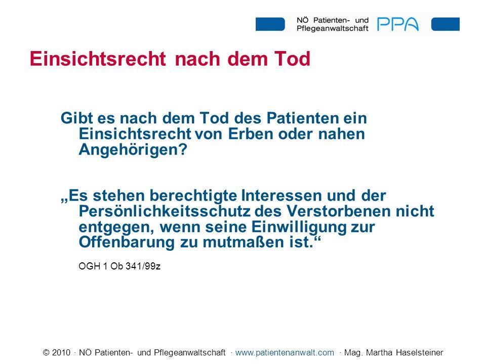 © 2010 · NÖ Patienten- und Pflegeanwaltschaft · www.patientenanwalt.com · Mag. Martha Haselsteiner Gibt es nach dem Tod des Patienten ein Einsichtsrec