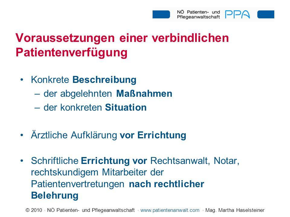 © 2010 · NÖ Patienten- und Pflegeanwaltschaft · www.patientenanwalt.com · Mag. Martha Haselsteiner Voraussetzungen einer verbindlichen Patientenverfüg