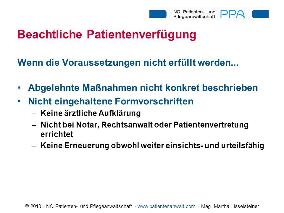 © 2010 · NÖ Patienten- und Pflegeanwaltschaft · www.patientenanwalt.com · Mag. Martha Haselsteiner Beachtliche Patientenverfügung Wenn die Voraussetzu