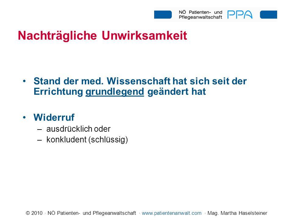 © 2010 · NÖ Patienten- und Pflegeanwaltschaft · www.patientenanwalt.com · Mag. Martha Haselsteiner Nachträgliche Unwirksamkeit Stand der med. Wissensc
