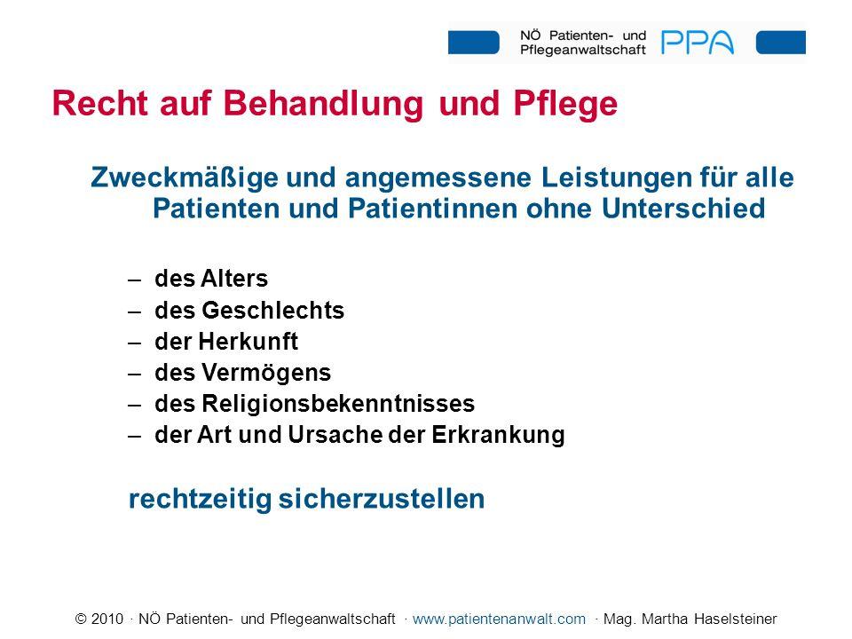© 2010 · NÖ Patienten- und Pflegeanwaltschaft · www.patientenanwalt.com · Mag. Martha Haselsteiner Recht auf Behandlung und Pflege Zweckmäßige und ang
