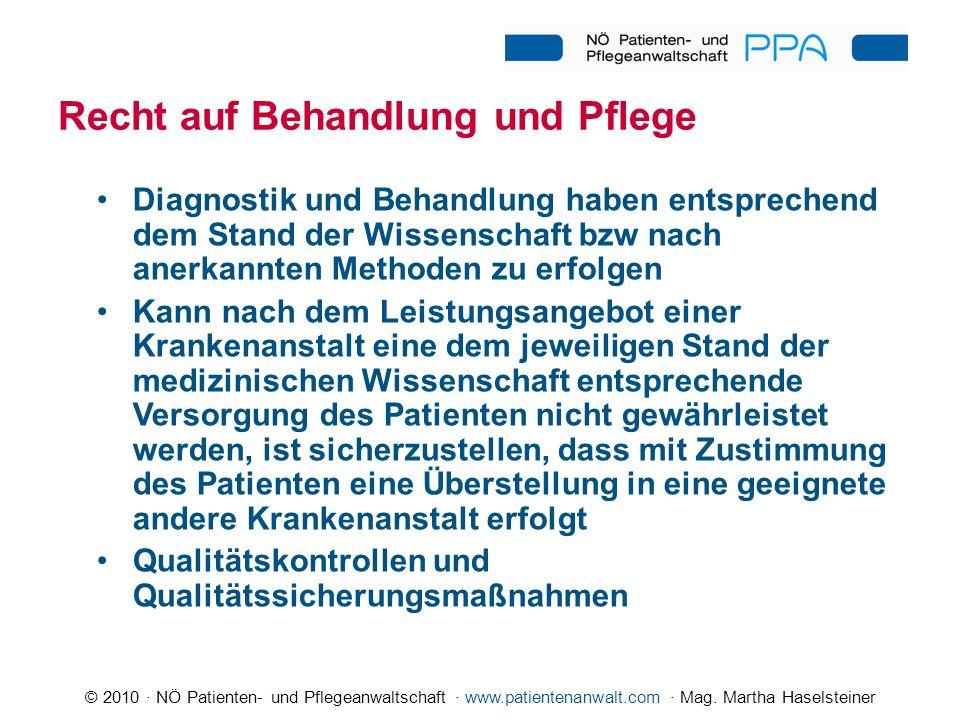 © 2010 · NÖ Patienten- und Pflegeanwaltschaft · www.patientenanwalt.com · Mag. Martha Haselsteiner Recht auf Behandlung und Pflege Diagnostik und Beha