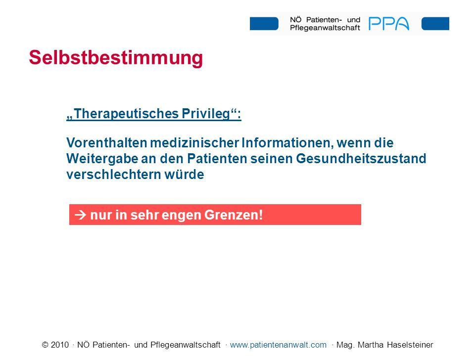 © 2010 · NÖ Patienten- und Pflegeanwaltschaft · www.patientenanwalt.com · Mag. Martha Haselsteiner Therapeutisches Privileg: Vorenthalten medizinische