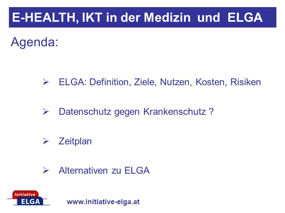 Agenda: ELGA: Definition, Ziele, Nutzen, Kosten, Risiken Datenschutz gegen Krankenschutz .
