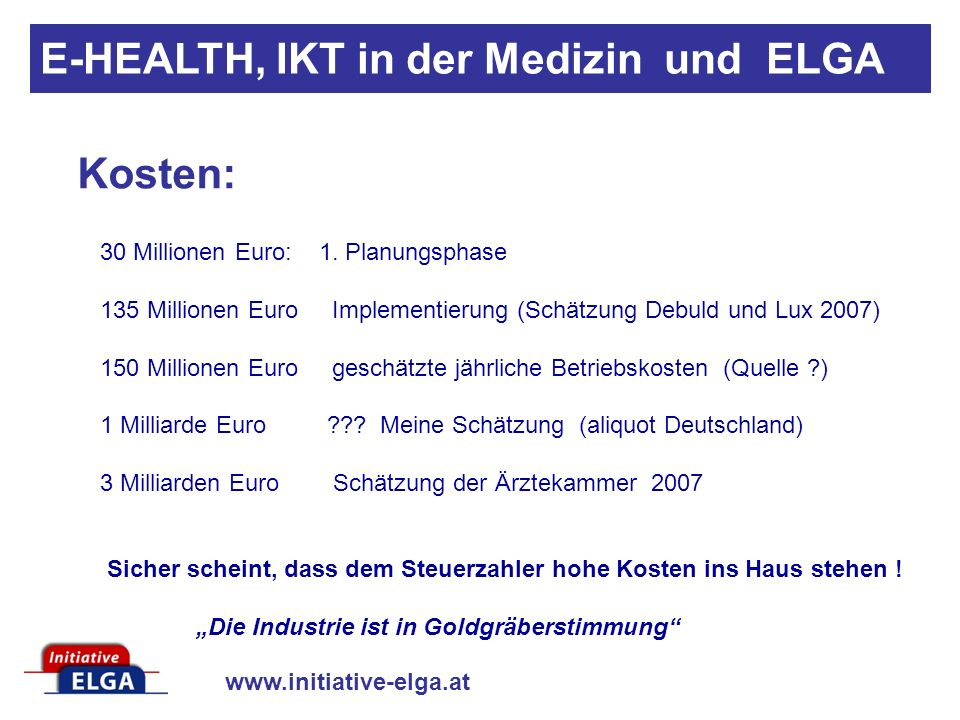 www.initiative-elga.at Kosten: E-HEALTH, IKT in der Medizin und ELGA 30 Millionen Euro: 1.