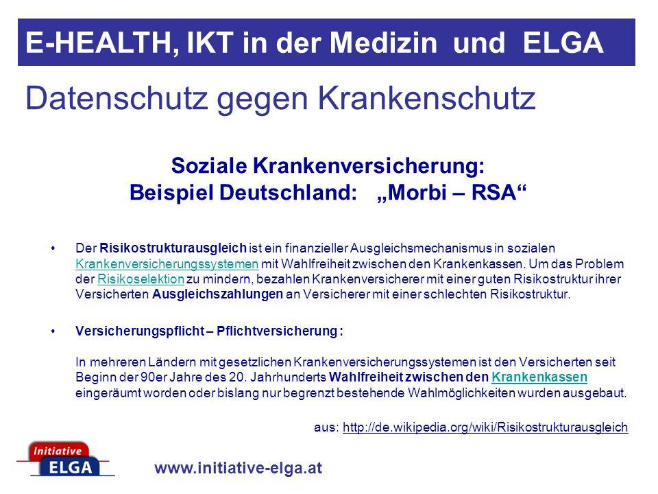 www.initiative-elga.at E-HEALTH, IKT in der Medizin und ELGA Der Risikostrukturausgleich ist ein finanzieller Ausgleichsmechanismus in sozialen Krankenversicherungssystemen mit Wahlfreiheit zwischen den Krankenkassen.