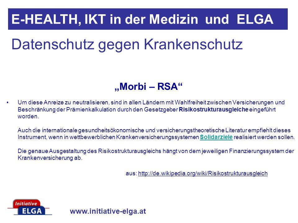 www.initiative-elga.at E-HEALTH, IKT in der Medizin und ELGA Um diese Anreize zu neutralisieren, sind in allen Ländern mit Wahlfreiheit zwischen Versicherungen und Beschränkung der Prämienkalkulation durch den Gesetzgeber Risikostrukturausgleiche eingeführt worden.