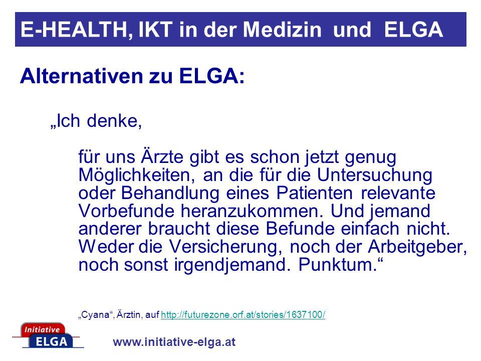 www.initiative-elga.at Ich denke, für uns Ärzte gibt es schon jetzt genug Möglichkeiten, an die für die Untersuchung oder Behandlung eines Patienten relevante Vorbefunde heranzukommen.