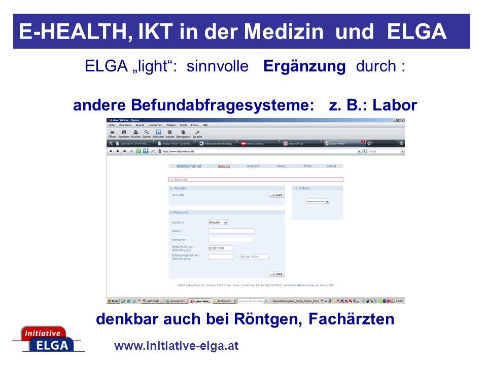 www.initiative-elga.at E-HEALTH, IKT in der Medizin und ELGA ELGA light: sinnvolle Ergänzung durch : andere Befundabfragesysteme: z.