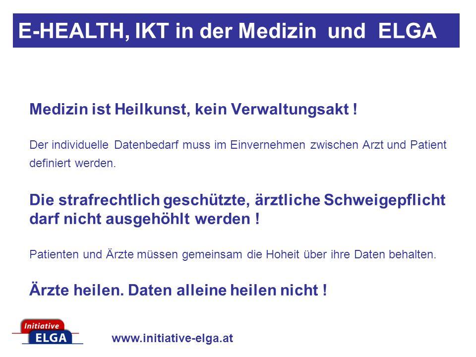 www.initiative-elga.at E-HEALTH, IKT in der Medizin und ELGA Medizin ist Heilkunst, kein Verwaltungsakt .
