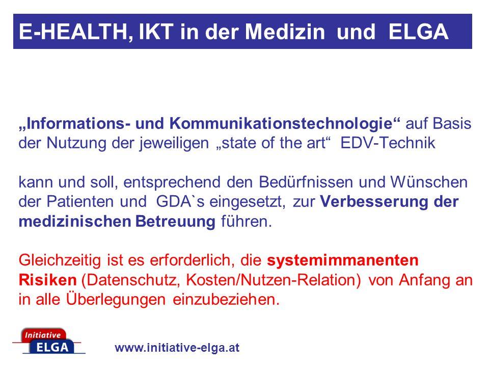 www.initiative-elga.at Informations- und Kommunikationstechnologie auf Basis der Nutzung der jeweiligen state of the art EDV-Technik kann und soll, entsprechend den Bedürfnissen und Wünschen der Patienten und GDA`s eingesetzt, zur Verbesserung der medizinischen Betreuung führen.