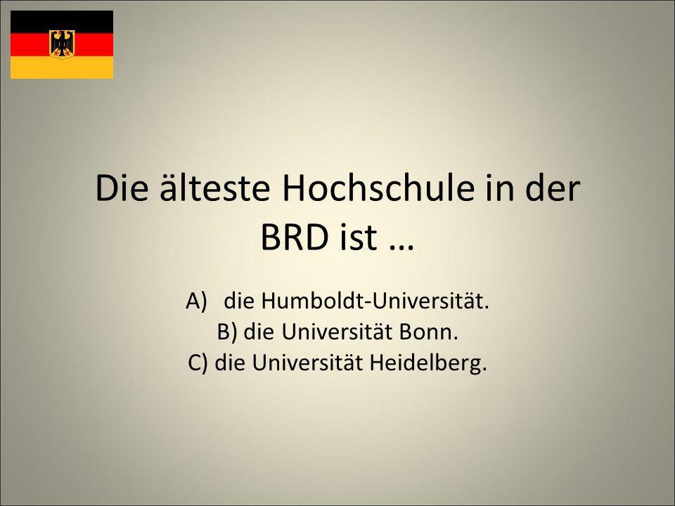 Die älteste Hochschule in der BRD ist … A)die Humboldt-Universität.
