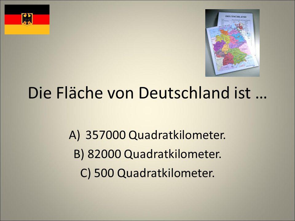 Die Fläche von Deutschland ist … A)357000 Quadratkilometer.