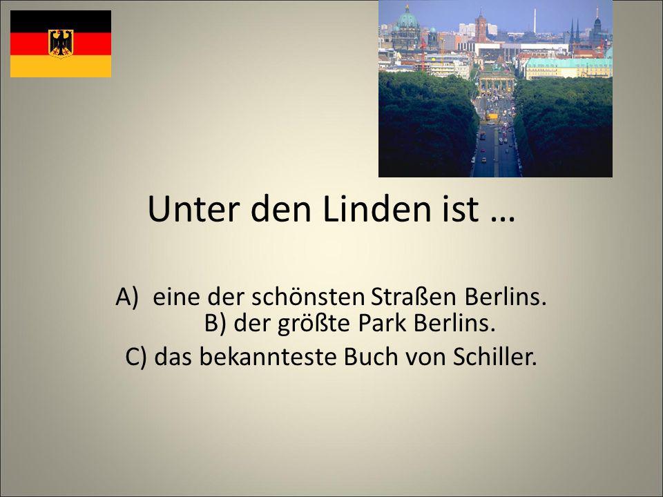 Unter den Linden ist … A)eine der schönsten Straßen Berlins.