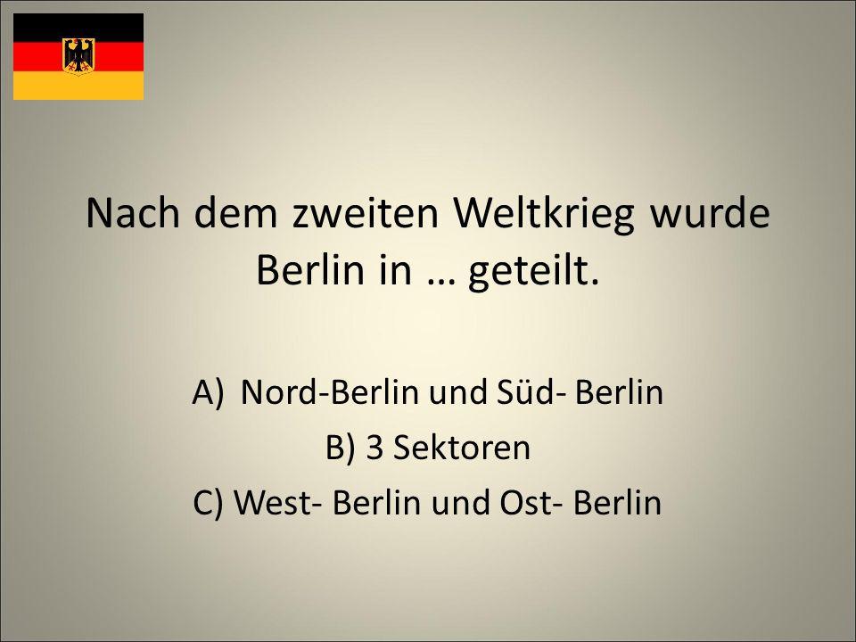 Nach dem zweiten Weltkrieg wurde Berlin in … geteilt.