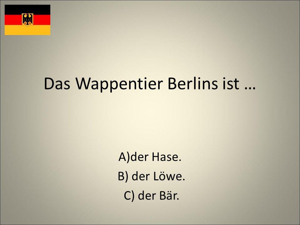 Das Wappentier Berlins ist … A)der Hase. B) der Löwe. C) der Bär.