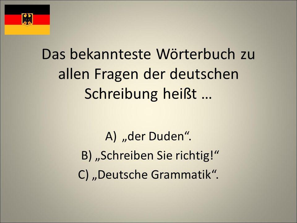Das bekannteste Wörterbuch zu allen Fragen der deutschen Schreibung heißt … A)der Duden.