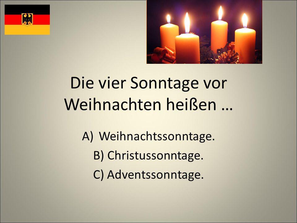 Die vier Sonntage vor Weihnachten heißen … A)Weihnachtssonntage.
