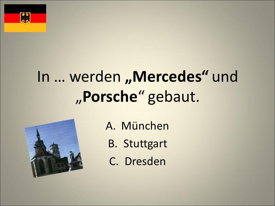 In … werden Mercedes undPorsche gebaut. A.München B.Stuttgart C.Dresden