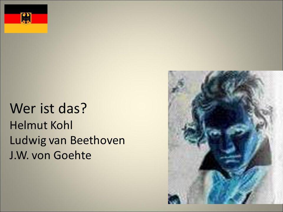 Wer ist das Helmut Kohl Ludwig van Beethoven J.W. von Goehte