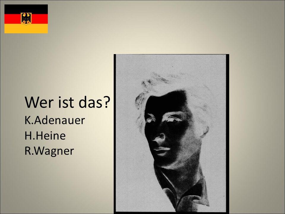 Wer ist das K.Adenauer H.Heine R.Wagner