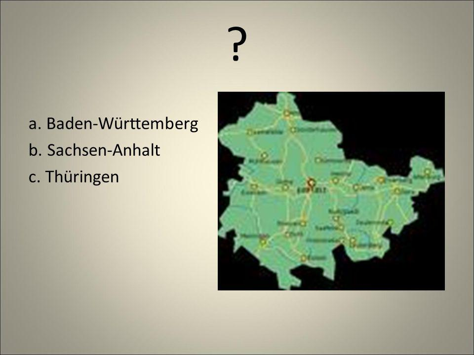 ? a. Baden-Württemberg b. Sachsen-Anhalt c. Thüringen