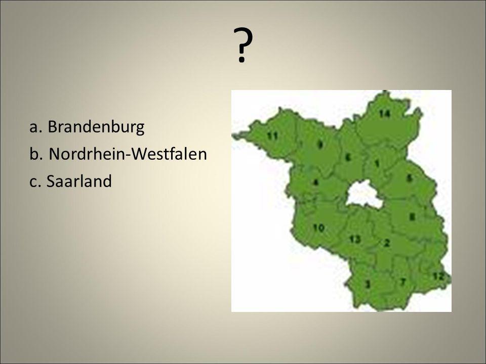 a. Brandenburg b. Nordrhein-Westfalen c. Saarland