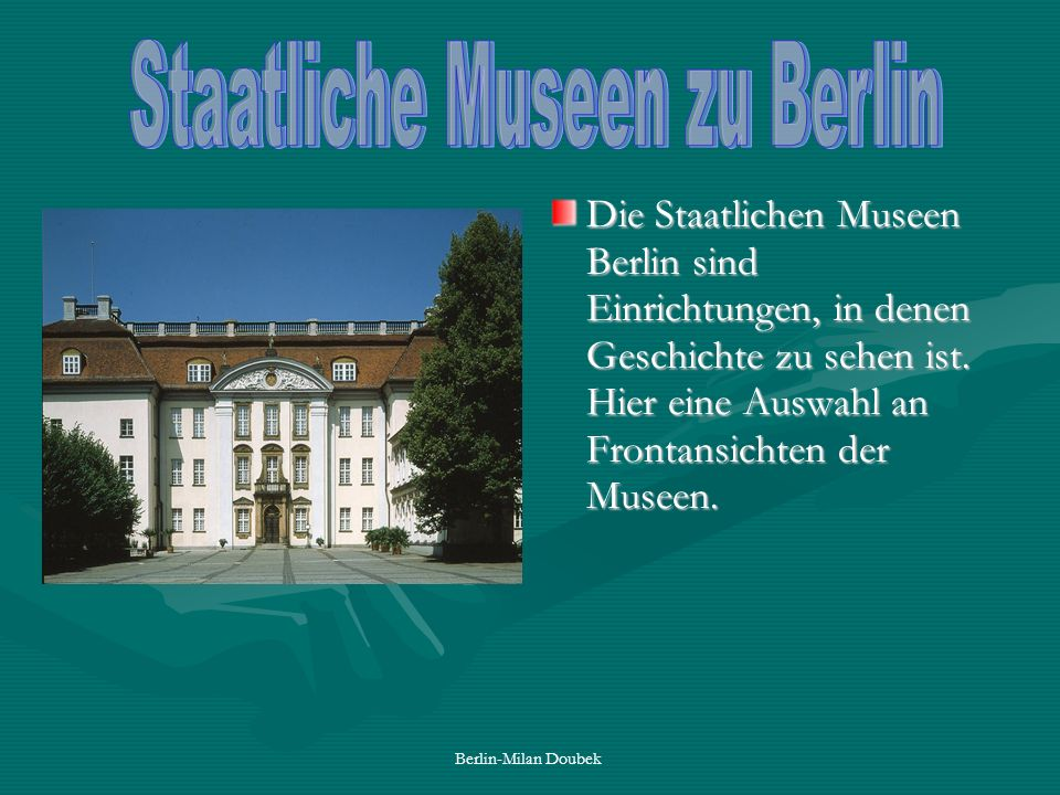 Berlin-Milan Doubek Die Staatlichen Museen Berlin sind Einrichtungen, in denen Geschichte zu sehen ist. Hier eine Auswahl an Frontansichten der Museen