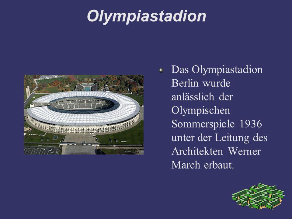 Olympiastadion Das Olympiastadion Berlin wurde anlässlich der Olympischen Sommerspiele 1936 unter der Leitung des Architekten Werner March erbaut.