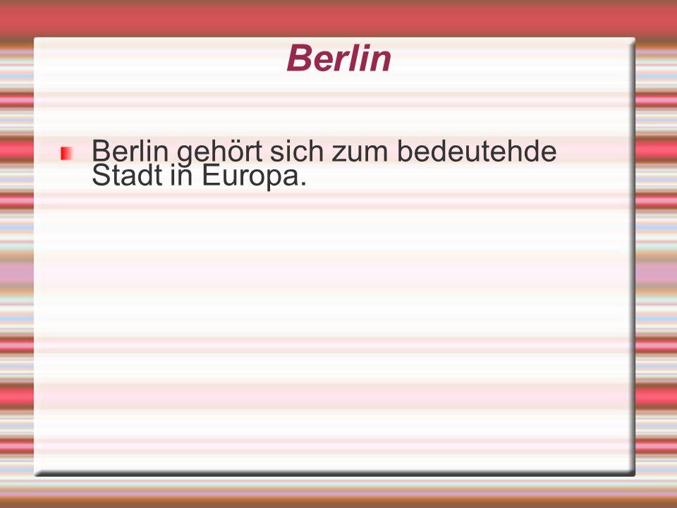 Berlin Berlin gehört sich zum bedeutehde Stadt in Europa.