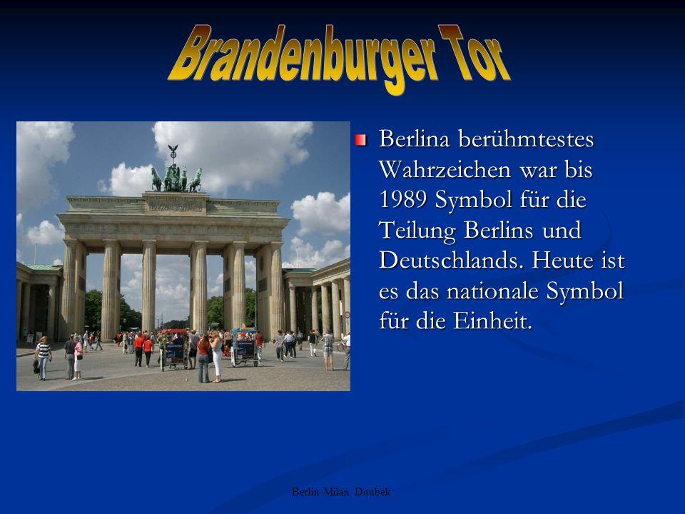 Berlin-Milan Doubek Berlina berühmtestes Wahrzeichen war bis 1989 Symbol für die Teilung Berlins und Deutschlands. Heute ist es das nationale Symbol f