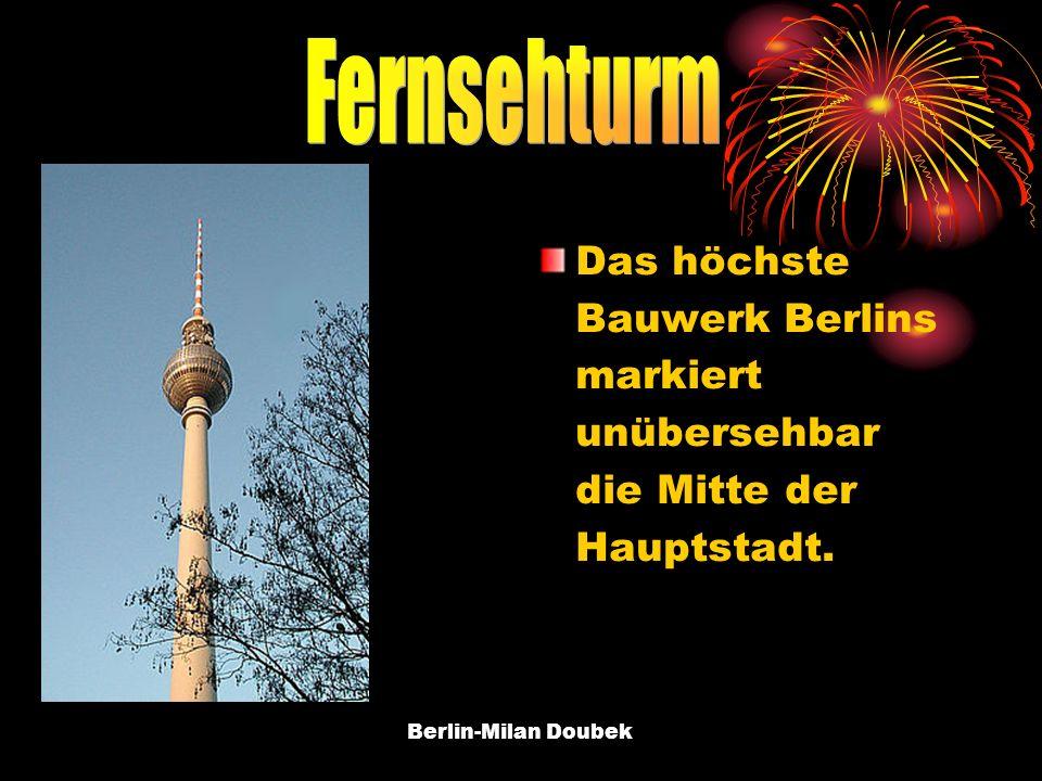 Berlin-Milan Doubek Das höchste Bauwerk Berlins markiert unübersehbar die Mitte der Hauptstadt.