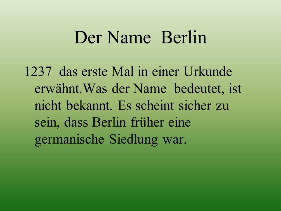 Der Name Berlin 1237 das erste Mal in einer Urkunde erwähnt.Was der Name bedeutet, ist nicht bekannt.