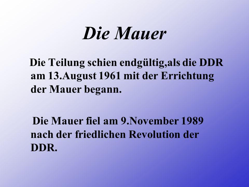 Die Teilung schien endgültig,als die DDR am 13.August 1961 mit der Errichtung der Mauer begann.