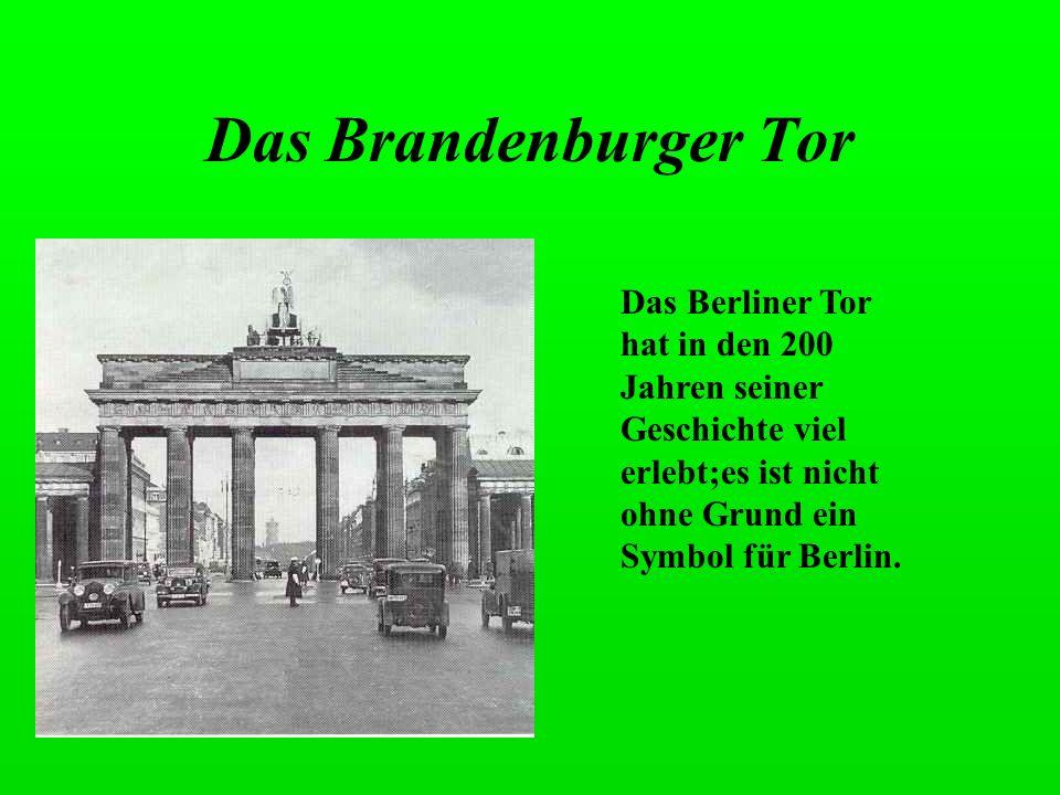 Das Brandenburger Tor Das Berliner Tor hat in den 200 Jahren seiner Geschichte viel erlebt;es ist nicht ohne Grund ein Symbol für Berlin.
