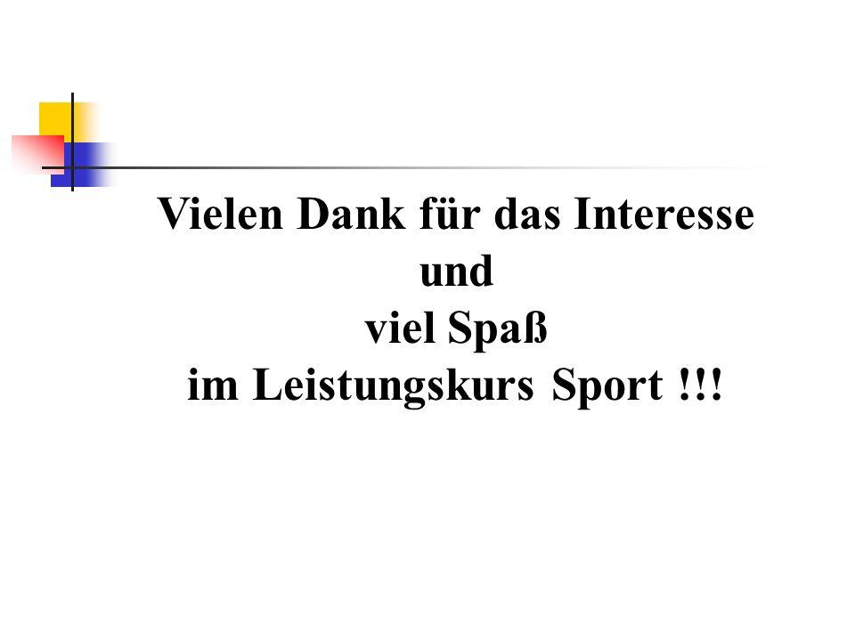 Vielen Dank für das Interesse und viel Spaß im Leistungskurs Sport !!!
