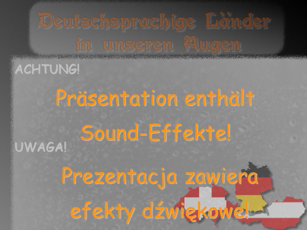 ACHTUNG! Präsentation enthält Sound-Effekte! UWAGA! Prezentacja zawiera efekty dźwiękowe!