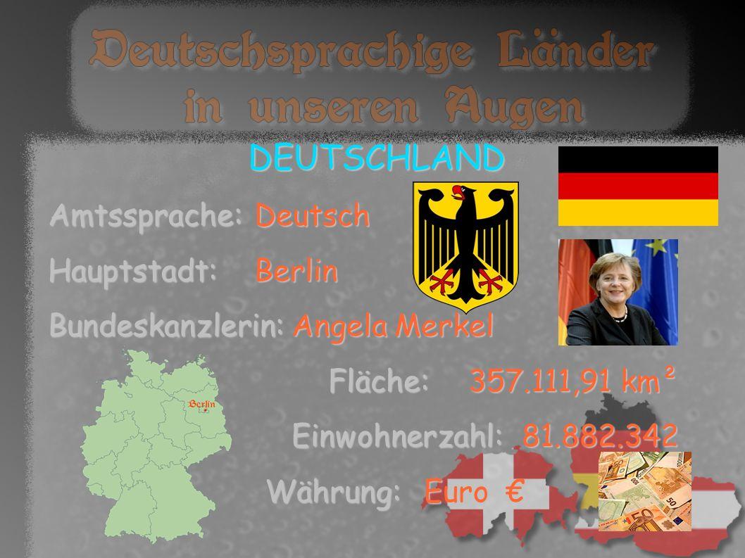DEUTSCHLAND Amtssprache:Deutsch Hauptstadt:Berlin Bundeskanzlerin: Angela Merkel Fläche:357.111,91 km² Fläche:357.111,91 km² Einwohnerzahl:81.882.342 Einwohnerzahl:81.882.342 Währung: Euro Währung: Euro