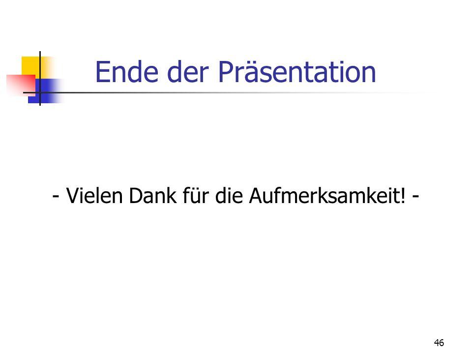 46 Ende der Präsentation - Vielen Dank für die Aufmerksamkeit! -