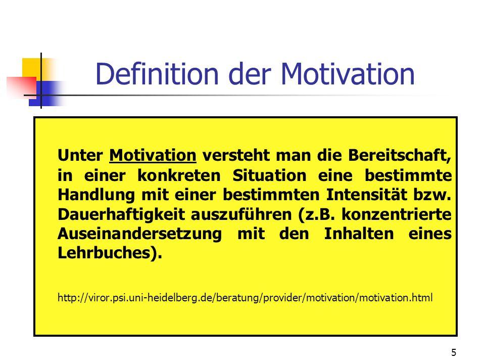 5 Definition der Motivation Unter Motivation versteht man die Bereitschaft, in einer konkreten Situation eine bestimmte Handlung mit einer bestimmten Intensität bzw.