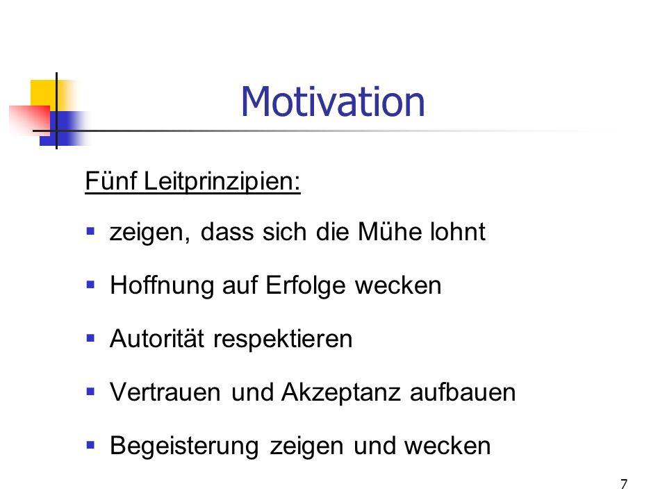 7 Motivation Fünf Leitprinzipien: zeigen, dass sich die Mühe lohnt Hoffnung auf Erfolge wecken Autorität respektieren Vertrauen und Akzeptanz aufbauen Begeisterung zeigen und wecken