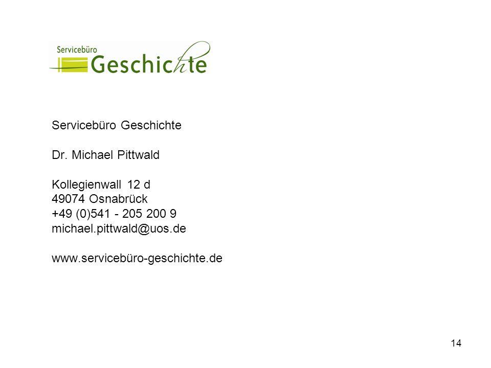 14 Servicebüro Geschichte Dr. Michael Pittwald Kollegienwall 12 d 49074 Osnabrück +49 (0)541 - 205 200 9 michael.pittwald@uos.de www.servicebüro-gesch