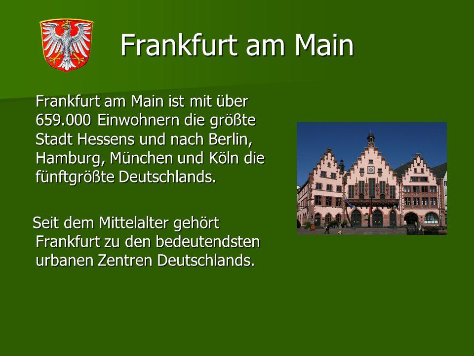 Frankfurt am Main Frankfurt am Main ist mit über 659.000 Einwohnern die größte Stadt Hessens und nach Berlin, Hamburg, München und Köln die fünftgrößt