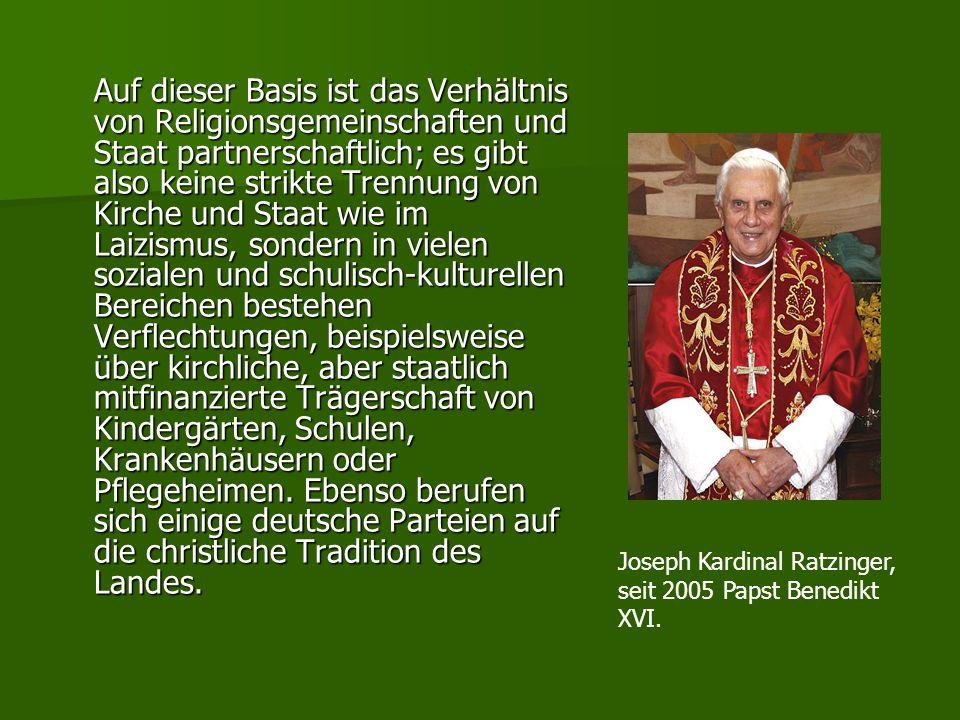 Auf dieser Basis ist das Verhältnis von Religionsgemeinschaften und Staat partnerschaftlich; es gibt also keine strikte Trennung von Kirche und Staat