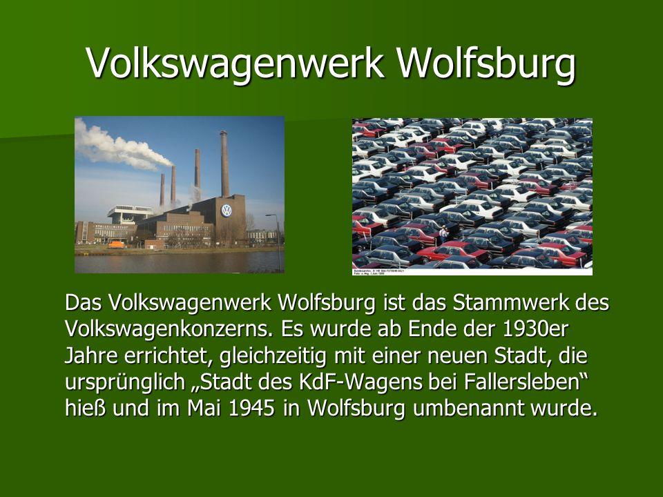 Volkswagenwerk Wolfsburg Das Volkswagenwerk Wolfsburg ist das Stammwerk des Volkswagenkonzerns. Es wurde ab Ende der 1930er Jahre errichtet, gleichzei