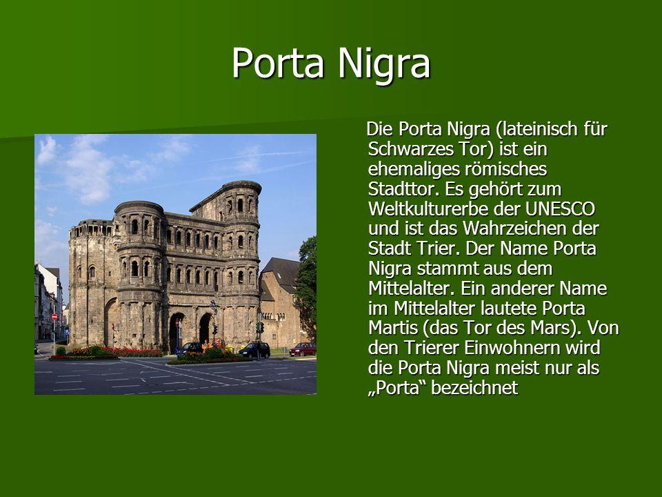 Porta Nigra Die Porta Nigra (lateinisch für Schwarzes Tor) ist ein ehemaliges römisches Stadttor. Es gehört zum Weltkulturerbe der UNESCO und ist das