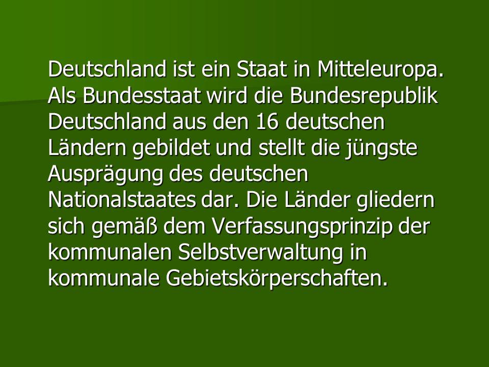 Deutschland ist ein Staat in Mitteleuropa. Als Bundesstaat wird die Bundesrepublik Deutschland aus den 16 deutschen Ländern gebildet und stellt die jü
