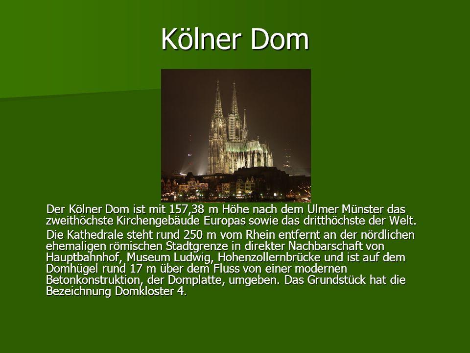 Kölner Dom Der Kölner Dom ist mit 157,38 m Höhe nach dem Ulmer Münster das zweithöchste Kirchengebäude Europas sowie das dritthöchste der Welt. Der Kö