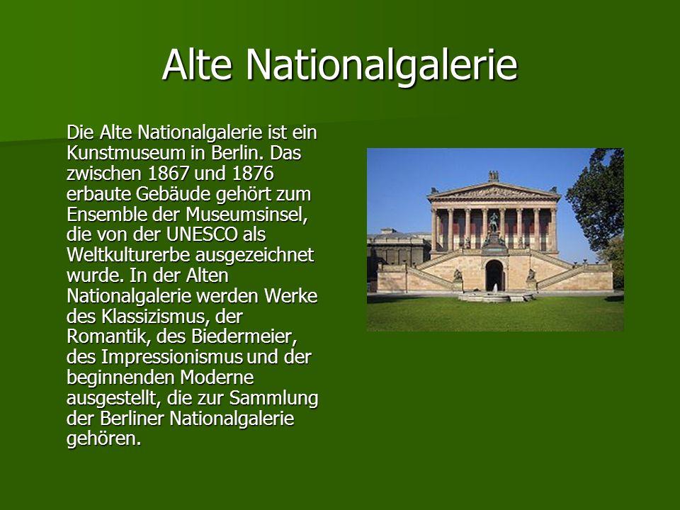 Alte Nationalgalerie Die Alte Nationalgalerie ist ein Kunstmuseum in Berlin. Das zwischen 1867 und 1876 erbaute Gebäude gehört zum Ensemble der Museum